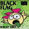 Black Flag - What the (2013) Album Tracklist