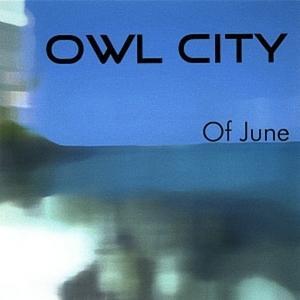 OWL CITY - Of June