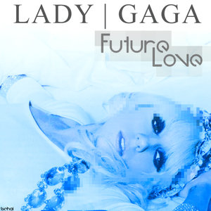 Lady Gaga- Future Love Lyrics