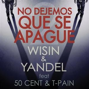 Wisin Y Yandel- No Dejemos Que Se Apague Lyrics (feat. T-Pain, 50 Cent)