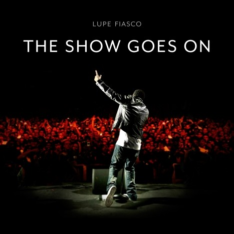 Lupe Fiasco- The Show Goes On Lyrics