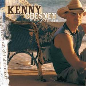 Kenny Chesney - Be As You Are: Songs From An Old Blue Chair