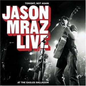 Jason Mraz - Tonight Not Again / Live At The Eagles Ballroom
