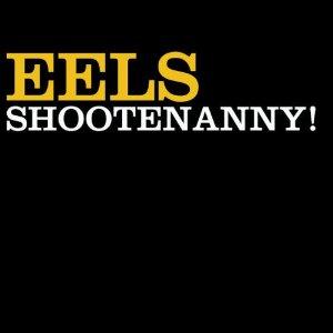 Eels - Shootenanny!