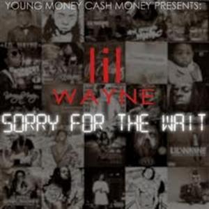 Lil' Wayne - Sorry 4 The Wait Lyrics