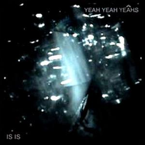 Yeah Yeah Yeahs - Is Is