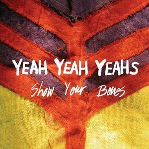 Yeah Yeah Yeahs - Show Your Bones