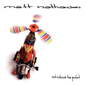 Matt Nathanson - Not Colored Too Perfect