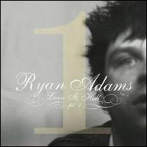 Ryan Adams - Love Is Hell, Pt. 1
