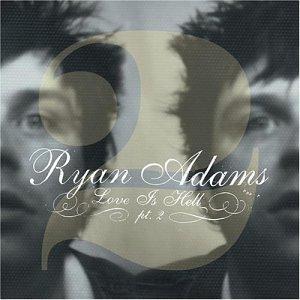 Ryan Adams - Love Is Hell, Pt. 2