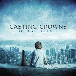 Casting Crowns - Until The Whole World Hears Lyrics