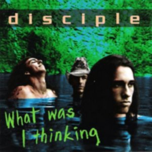 Disciple - What Was I Thinking