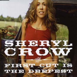 Sheryl Crow - The First Cut Is The Deepest Lyrics