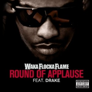 Waka Flocka Flame - Round Of Applause (Remix) Lyrics (feat. Drake)
