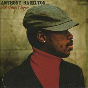 Anthony Hamilton - Ain't Nobody Worryin' Lyrics