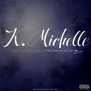K. Michelle - For Colored Girls / Pre-Pain Medicine