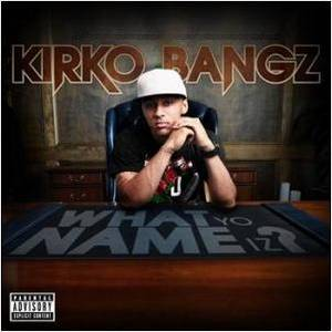 Kirko Bangz - What Yo Name Iz Lyrics