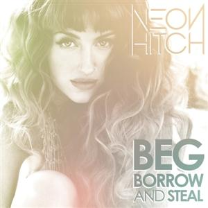 Neon Hitch - Beg, Borrow, And Steal
