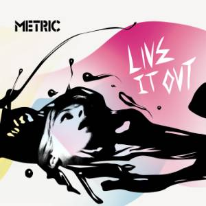Metric - Live It Out