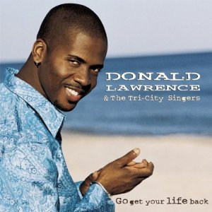 Donald Lawrence - Go Get Your Life Back