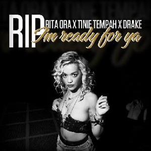 Rita Ora - R.I.P (I'm Ready For Ya Remix) Lyrics (Feat. Tinie Tempah, Drake)