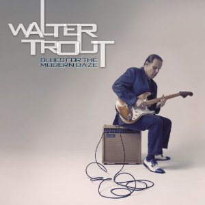 Walter Trout - Blues For The Modern Daze (2012) Album Tracklist