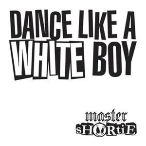 Master Shortie - Dance Like A White Boy Lyrics