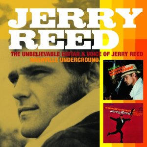 Jerry Reed - The Unbelievable Voice and Guitar of Jerry Reed/Nashville Underground (2012) Album Tracklist