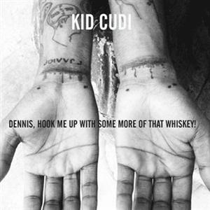 Kid Cudi - Dennis, Hook Me Up With Some More Of This Whiskey! Lyrics