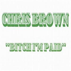 Chris Brown - Bitch I'm Paid Lyrics