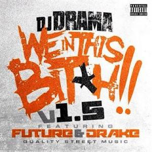 DJ Drama - We In This Bitch 1.5 (Remix) Lyrics (Feat. Future & Drake)