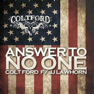 Colt Ford - Answer To No One Lyrics (feat. JJ Lawhorn)