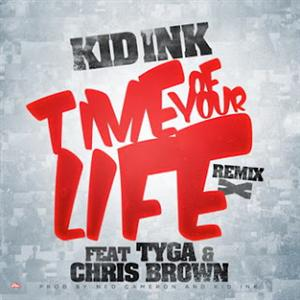 Kid Ink - Time Of Your Life (Remix) Lyrics (Feat. Tyga & Chris Brown)