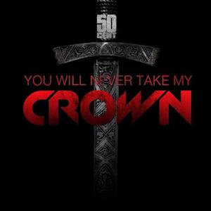 50 Cent - You Will Never Take My Crown Lyrics