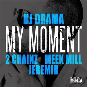 DJ Drama - My Moment Lyrics (Feat. 2 Chainz, Meek Mill, & Jeremih)