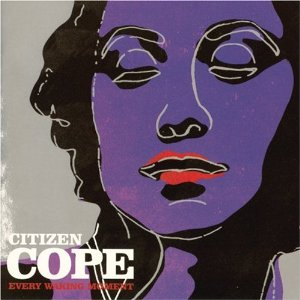 Citizen Cope - Every Waking Moment