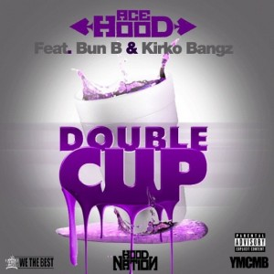 Ace Hood - Double Cup Lyrics (Feat. Bun B & Kirko Bangz)