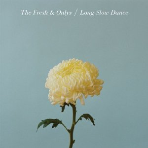 The Fresh & Onlys - Long Slow Dance (2012) Album Tracklist
