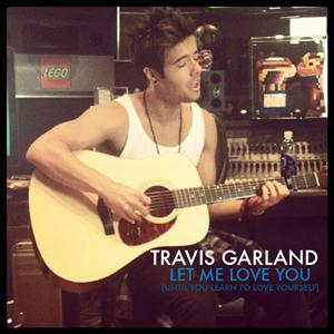 Travis Garland - Let Me Love You (Until You Learn To Love Yourself) Lyrics