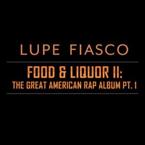 Lupe Fiasco - Lupe Fiasco's Food & Liquor II: The Great American Rap Album Pt. 1