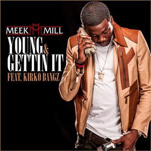 Meek Mill - Young & Gettin' It Lyrics (feat Kirko Bangz)