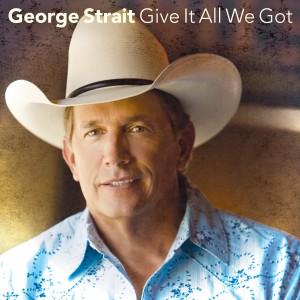 George Strait - Give It All We Got Tonight Lyrics