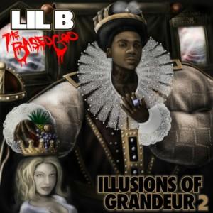 Lil' B - Illusions Of Grandeur 2