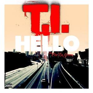 T.I. - Hello Lyrics (Feat. Cee-Lo Green)