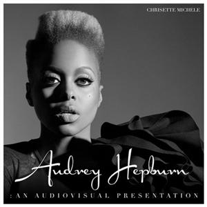 Chrisette Michele -  Audrey Hepburn: An Audiovisual