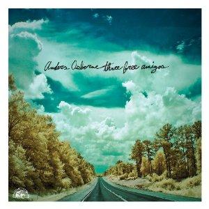 Anders Osborne - Three Free Amigos (2013) Album Tracklist
