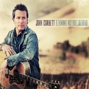 John Corbett - Leaving Nothin' Behind (2013) Album Tracklist