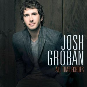 Josh Groban - All That Echoes (2013) Album Tracklist