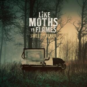 Like Moths To Flames - Sweet Talker