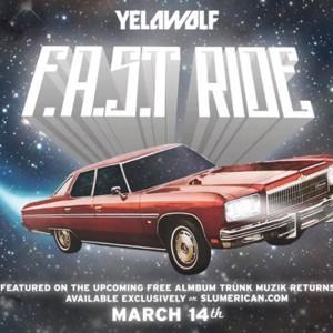 YelaWolf - F.A.S.T Ride Lyrics